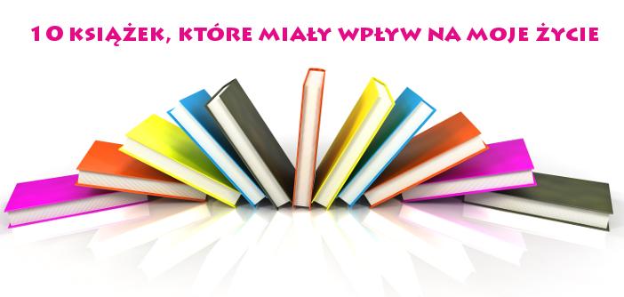 10 książek, które mają dla mnie znaczenie