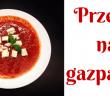 gazpacho tradycyjne